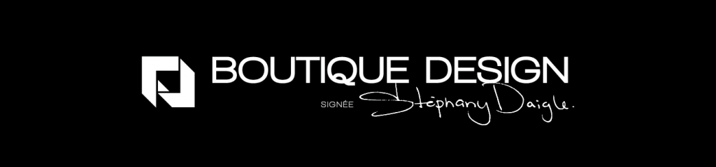 Boutique Design signée Stephany Daigle